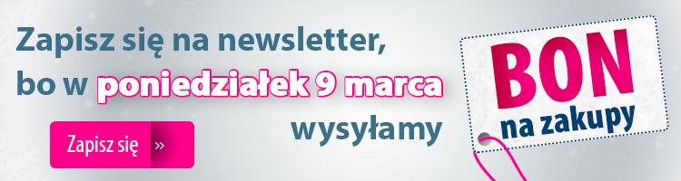 Zapisz si� na newsletter, bo wysy�amy bon zakupowy na Dzie� Kobiet